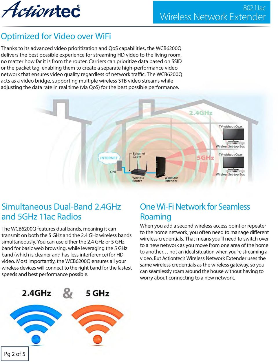 Carriers can prioritize data based on SSID or the packet tag, enabling them to create a separate high-performance video network that ensures video quality regardless of network traffic.
