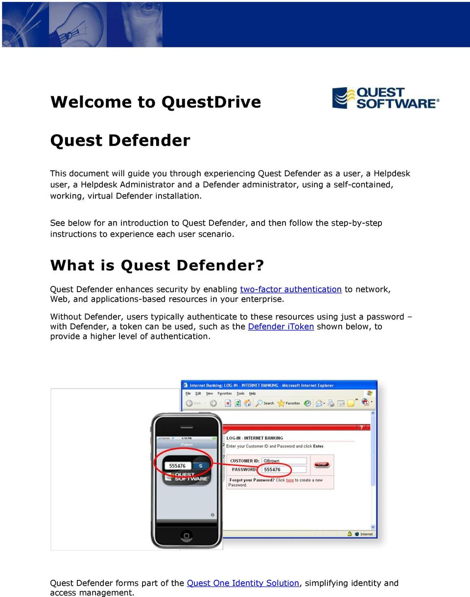 What is Quest Defender? Quest Defender enhances security by enabling two-factor authentication to network, Web, and applications-based resources in your enterprise.