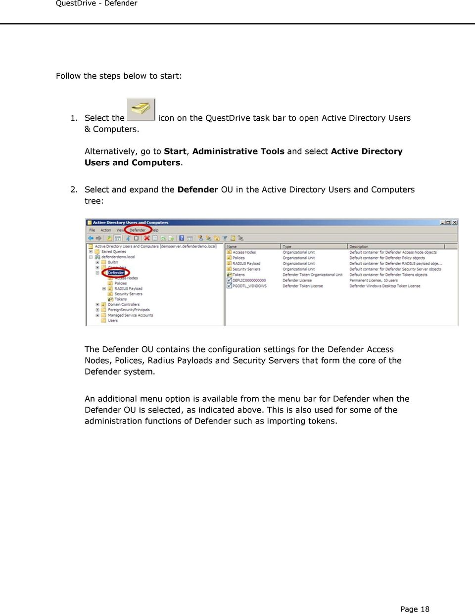 Select and expand the Defender OU in the Active Directory Users and Computers tree: The Defender OU contains the configuration settings for the Defender Access Nodes, Polices,
