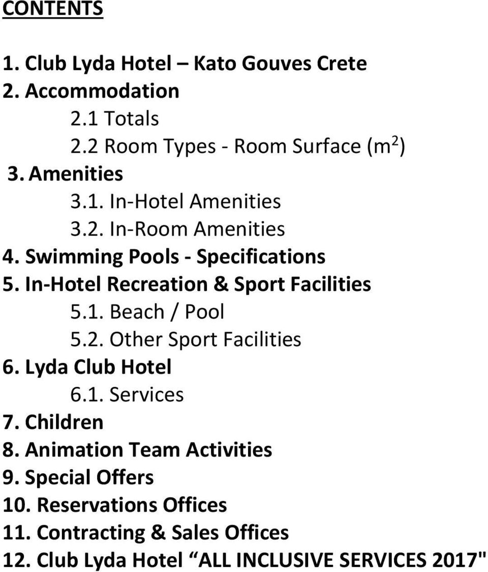 In-Hotel Recreation & Sport Facilities 5.1. Beach / Pool 5.2. Other Sport Facilities 6. Lyda Club Hotel 6.1. Services 7.