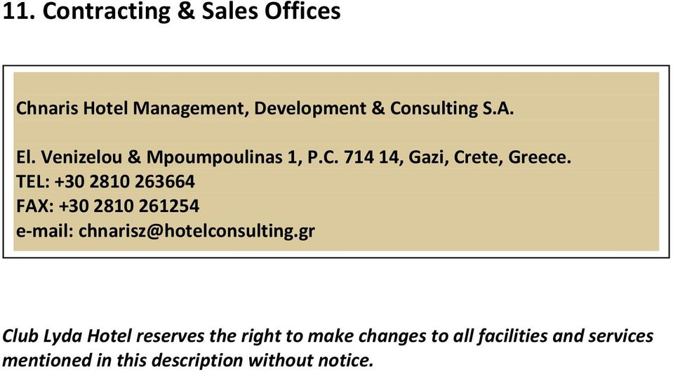 TEL: +30 2810 263664 FAX: +30 2810 261254 e-mail: chnarisz@hotelconsulting.