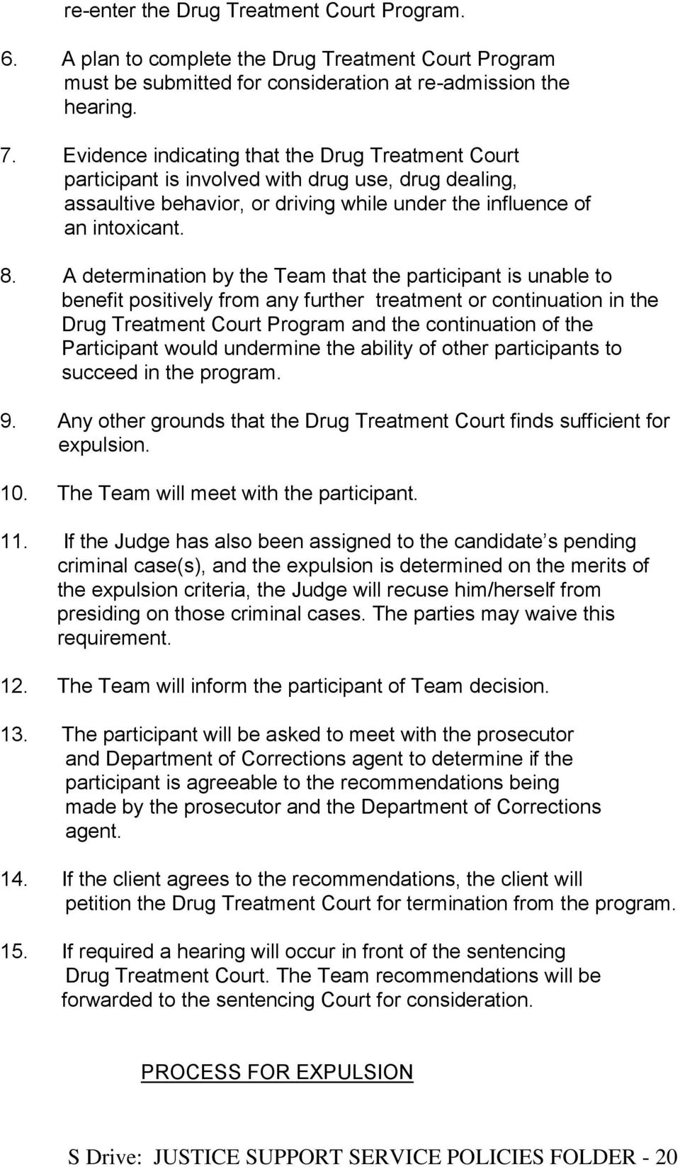 A determination by the Team that the participant is unable to benefit positively from any further treatment or continuation in the Drug Treatment Court Program and the continuation of the Participant