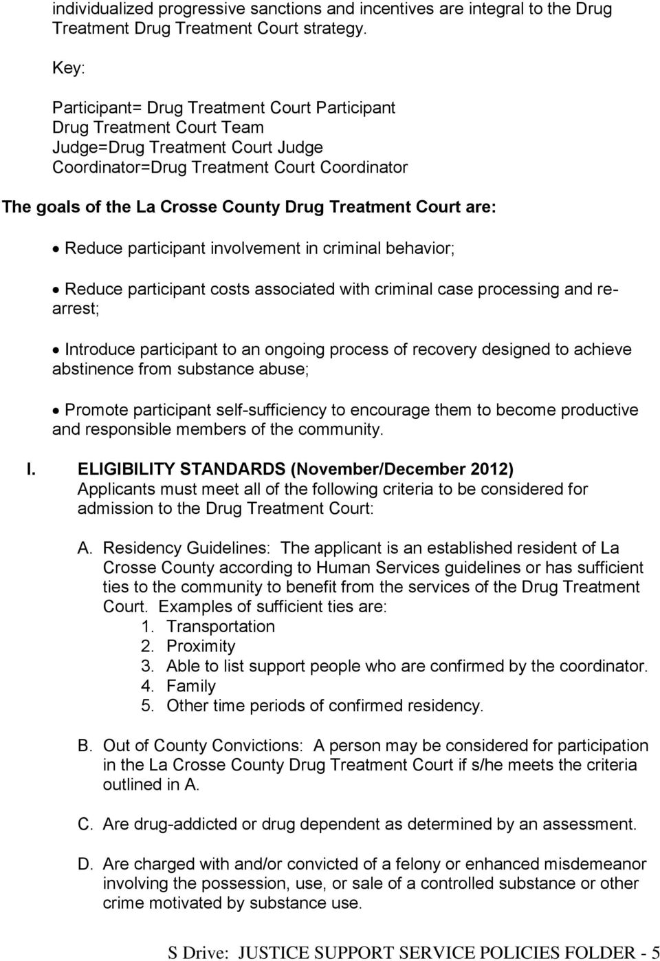 Treatment Court are: Reduce participant involvement in criminal behavior; Reduce participant costs associated with criminal case processing and rearrest; Introduce participant to an ongoing process