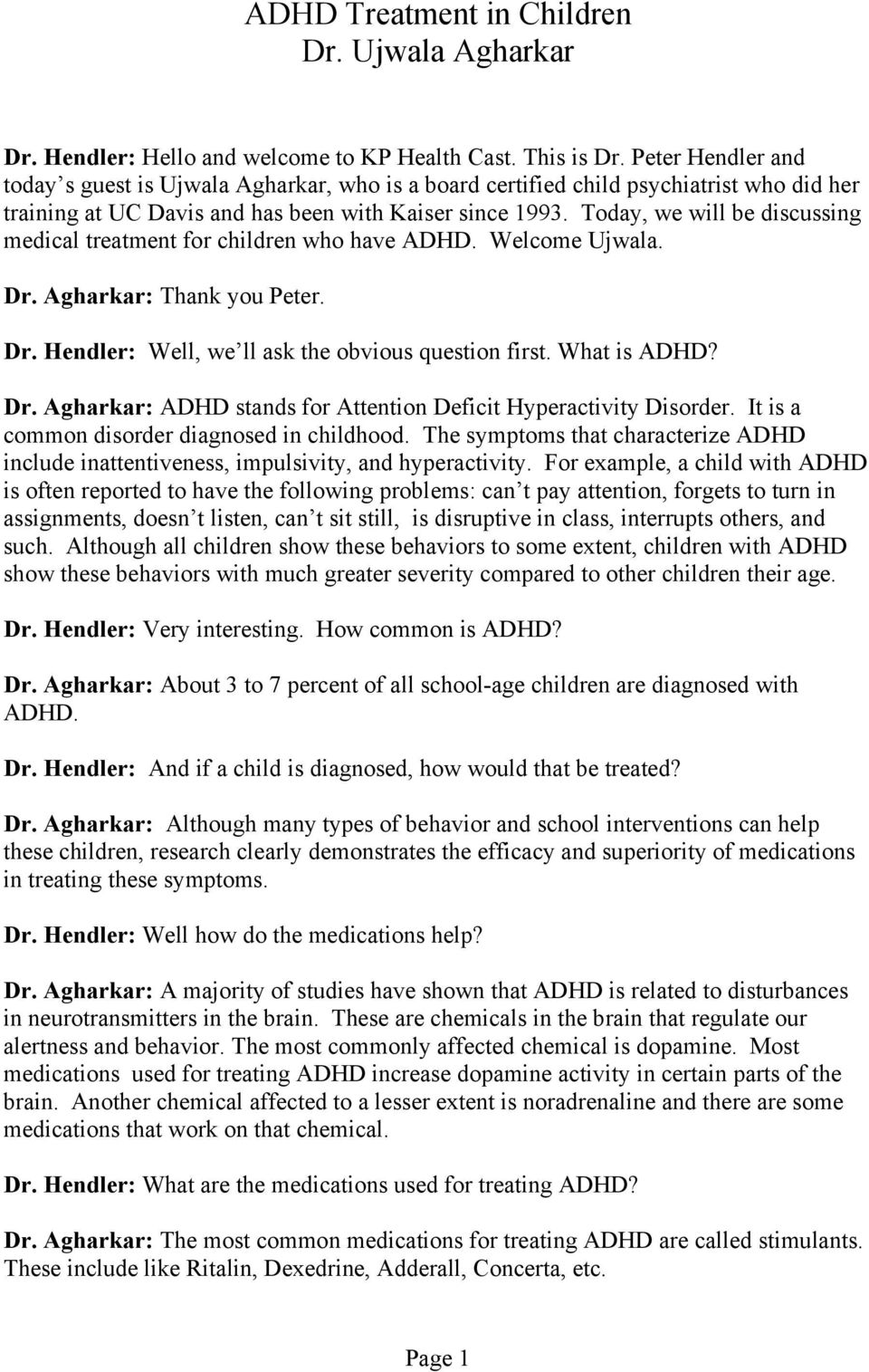Today, we will be discussing medical treatment for children who have ADHD. Welcome Ujwala. Dr. Agharkar: Thank you Peter. Dr. Hendler: Well, we ll ask the obvious question first. What is ADHD? Dr. Agharkar: ADHD stands for Attention Deficit Hyperactivity Disorder.