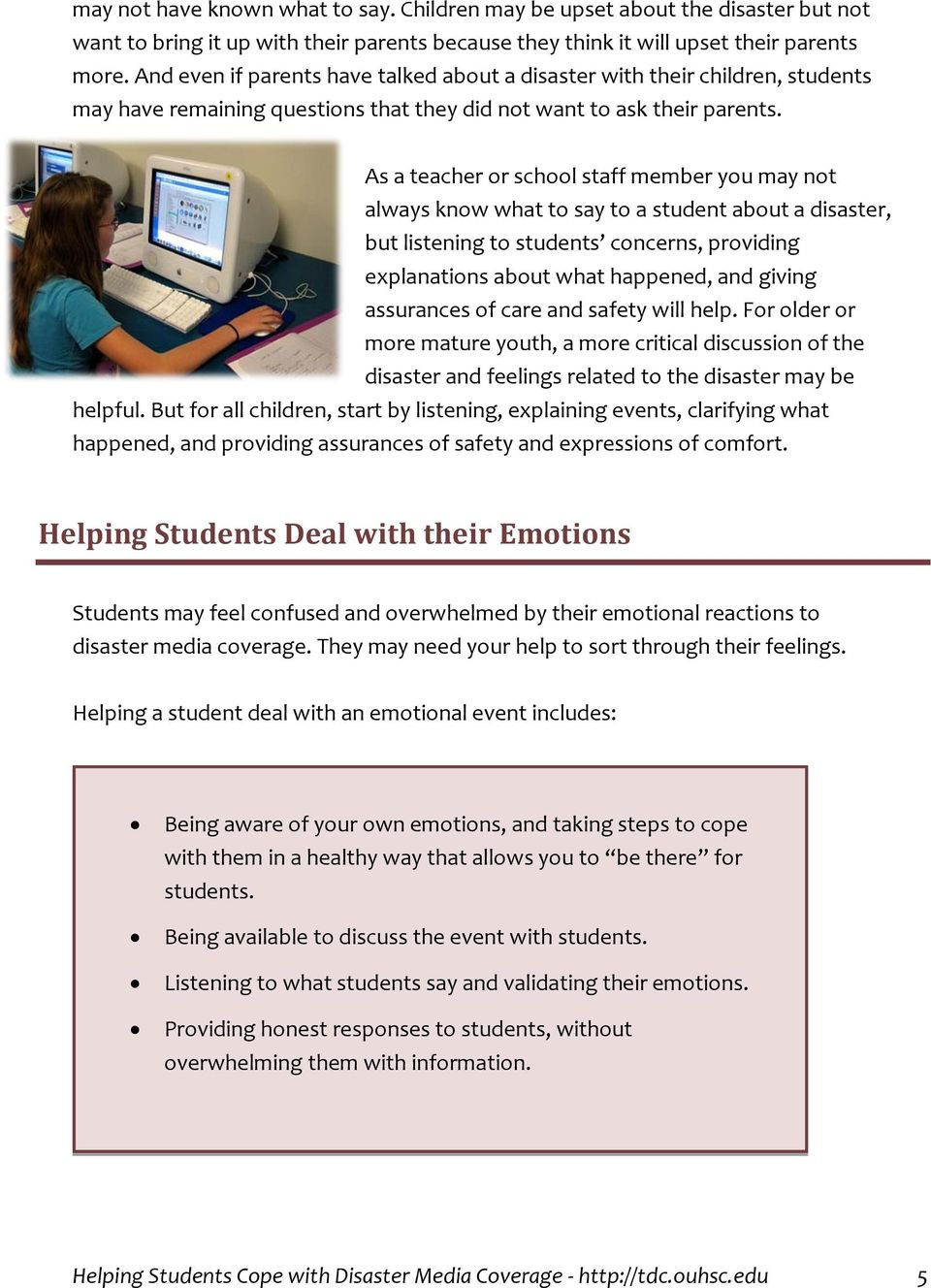 As a teacher or school staff member you may not always know what to say to a student about a disaster, but listening to students concerns, providing explanations about what happened, and giving