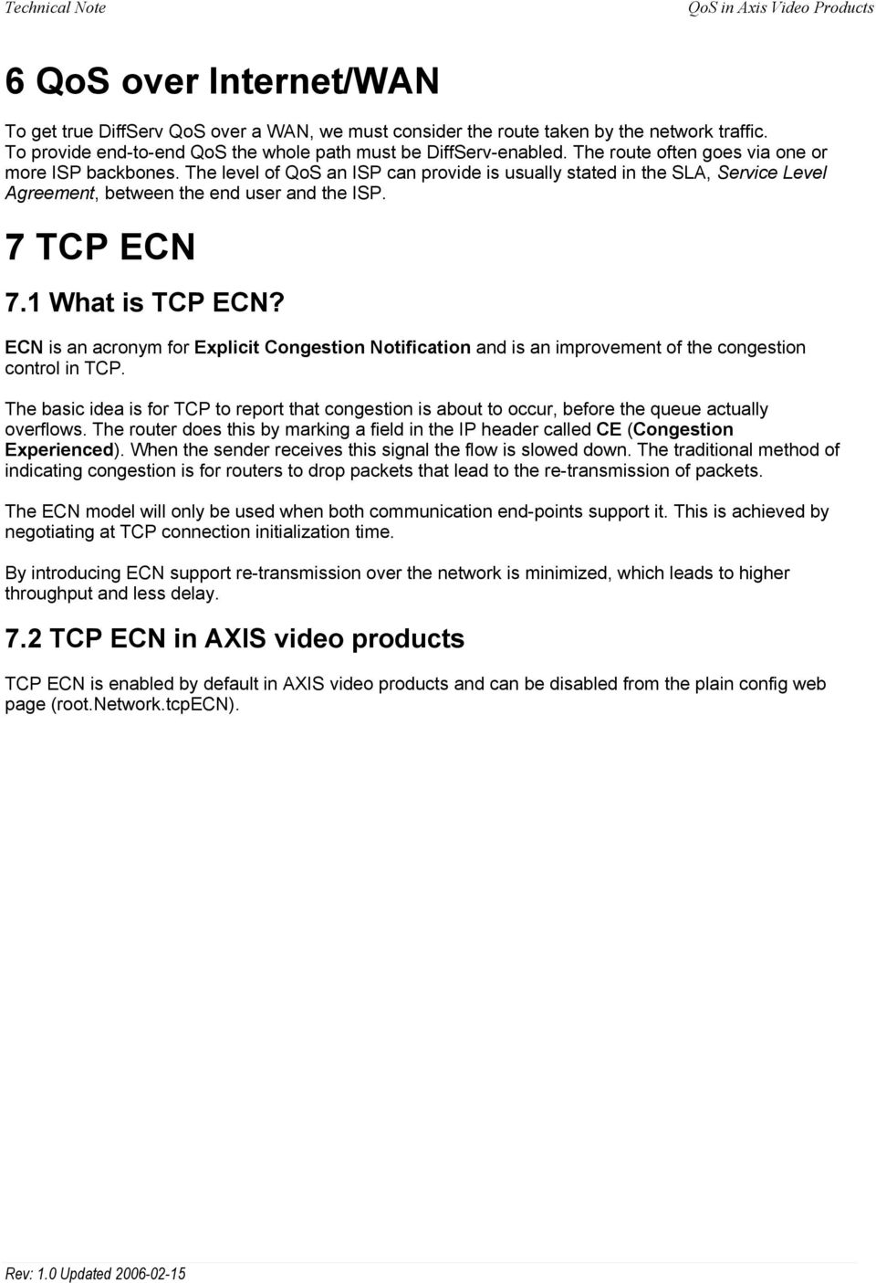1 What is TCP ECN? ECN is an acronym for Explicit Congestion Notification and is an improvement of the congestion control in TCP.