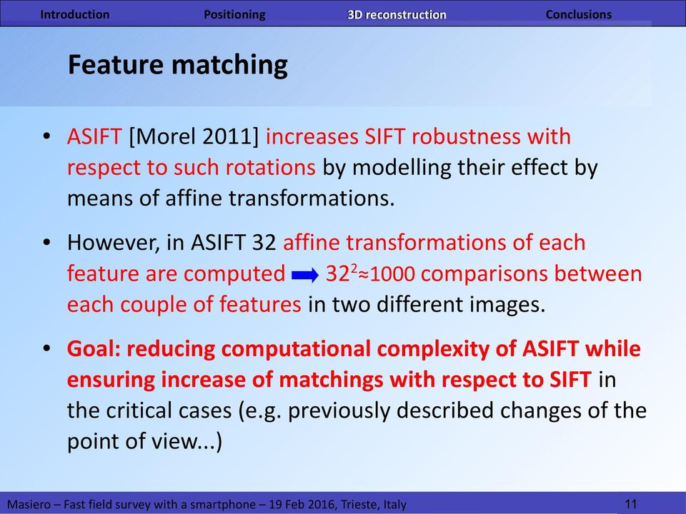 However, in ASIFT 32 affine transformations of each feature are computed 322 1000 comparisons between each couple of