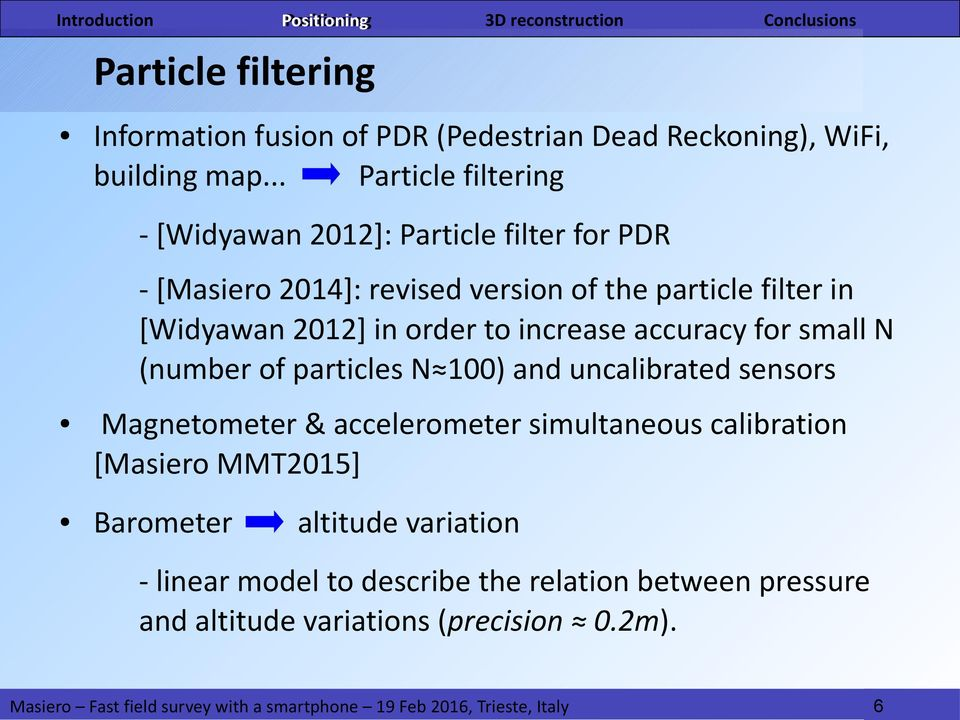 [Widyawan 2012] in order to increase accuracy for small N (number of particles N 100) and uncalibrated sensors Magnetometer &