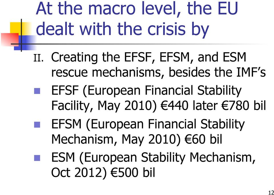 (European Financial Stability Facility, May 2010) 440 later 780 bil EFSM