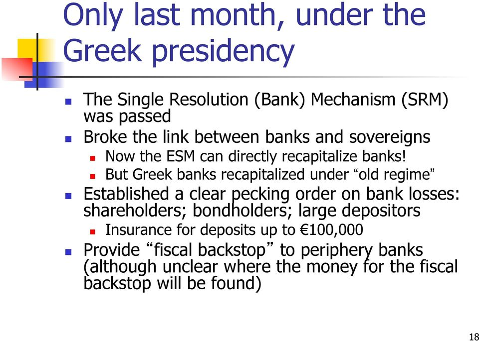 But Greek banks recapitalized under old regime Established a clear pecking order on bank losses: shareholders;