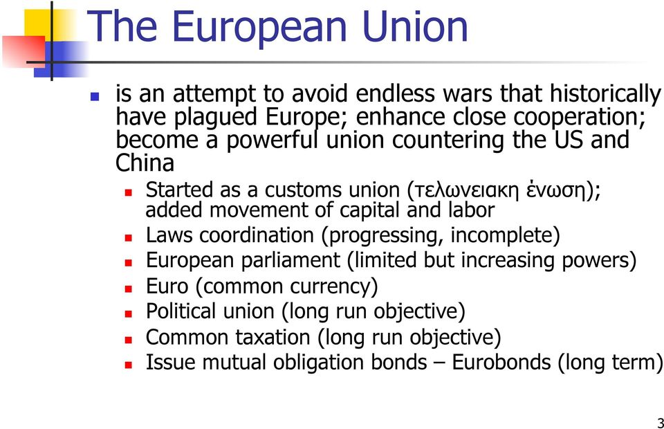 and labor Laws coordination (progressing, incomplete) European parliament (limited but increasing powers) Euro (common