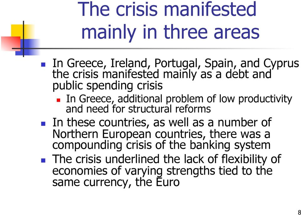 In these countries, as well as a number of Northern European countries, there was a compounding crisis of the banking