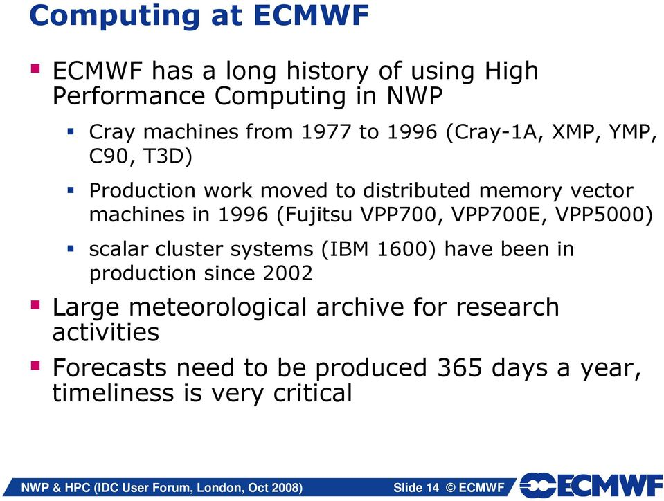 VPP700, VPP700E, VPP5000) scalar cluster systems (IBM 1600) have been in production since 2002 Large meteorological