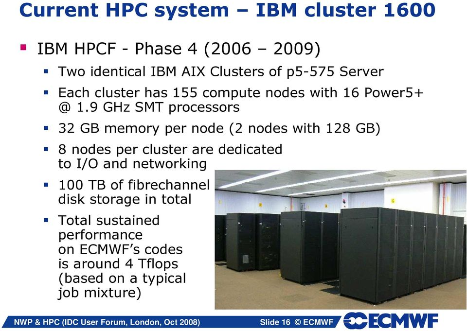 9 GHz SMT processors 32 GB memory per node (2 nodes with 128 GB) 8 nodes per cluster are dedicated to I/O and