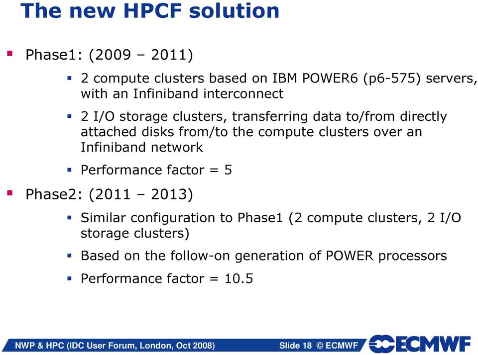 over an Infiniband network Performance factor = 5 Phase2: (2011 2013) Similar configuration to Phase1 (2 compute