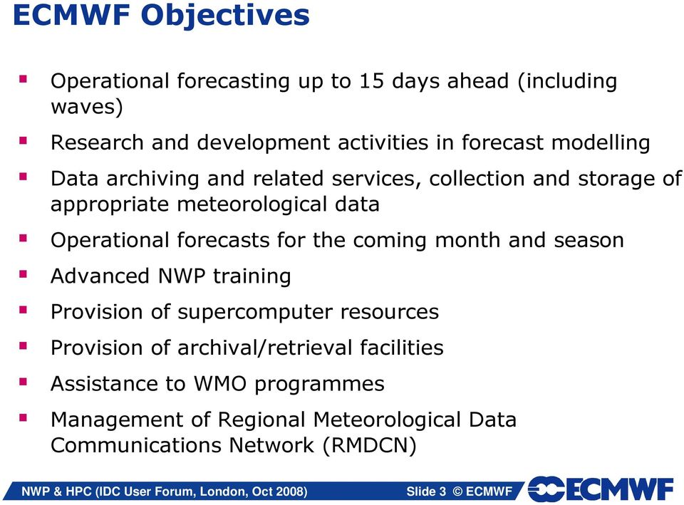 forecasts for the coming month and season Advanced NWP training Provision of supercomputer resources Provision of