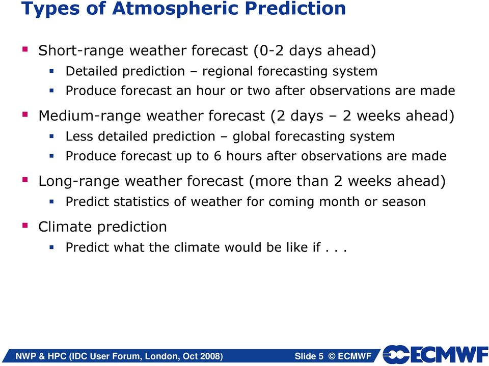 global forecasting system Produce forecast up to 6 hours after observations are made Long-range weather forecast (more than 2 weeks