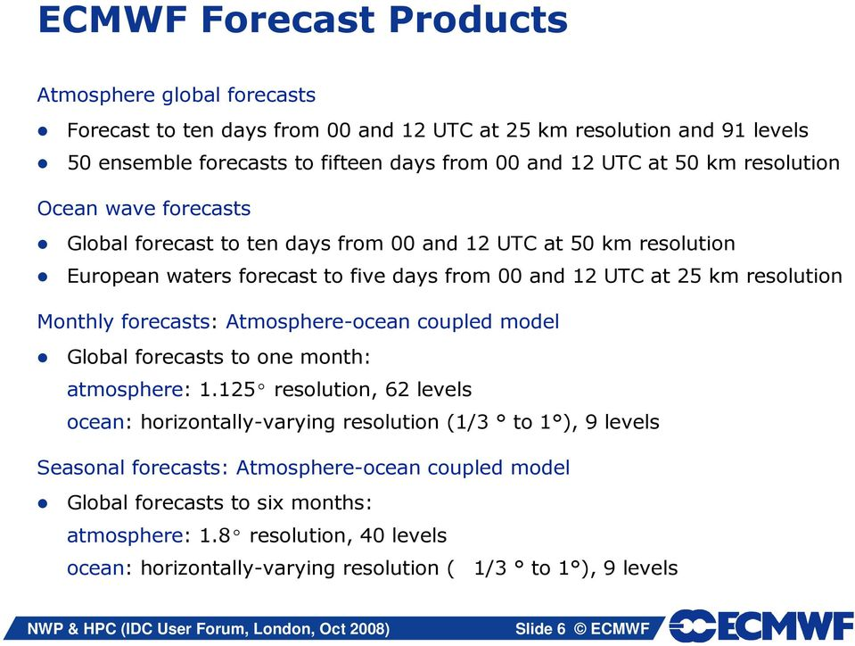 Monthly forecasts: Atmosphere-ocean coupled model Global forecasts to one month: atmosphere: 1.