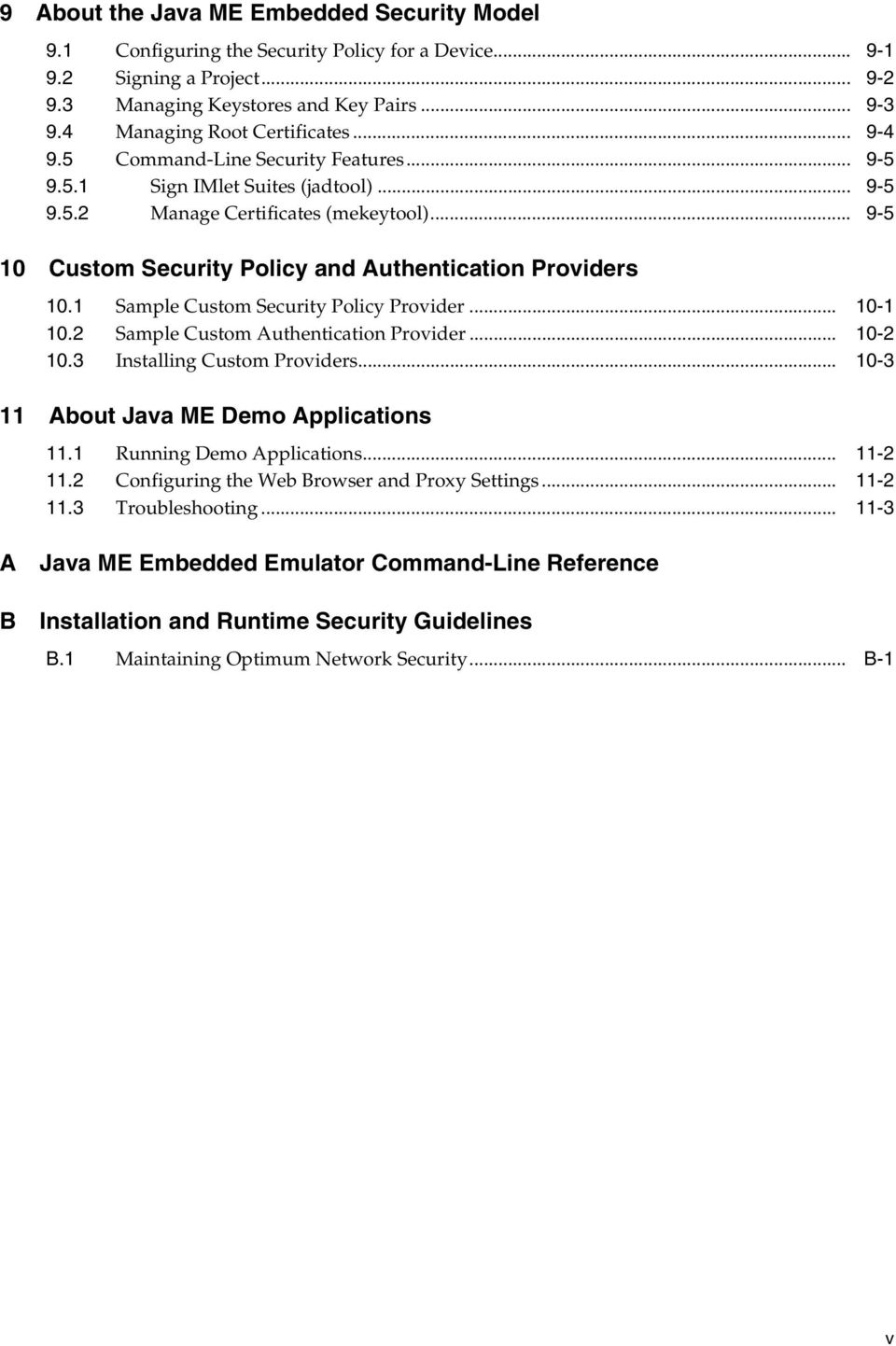 .. 9-5 10 Custom Security Policy and Authentication Providers 10.1 Sample Custom Security Policy Provider... 10-1 10.2 Sample Custom Authentication Provider... 10-2 10.3 Installing Custom Providers.