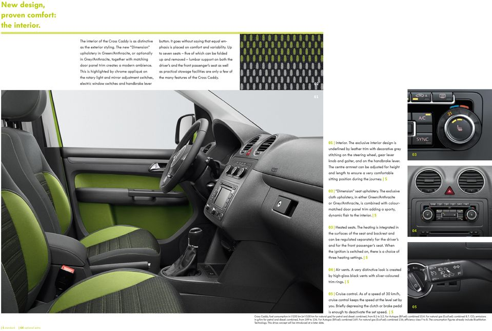 This is highlighted by chrome appliqué on the rotary light and mirror adjustment switches, electric window switches and handbrake lever button.