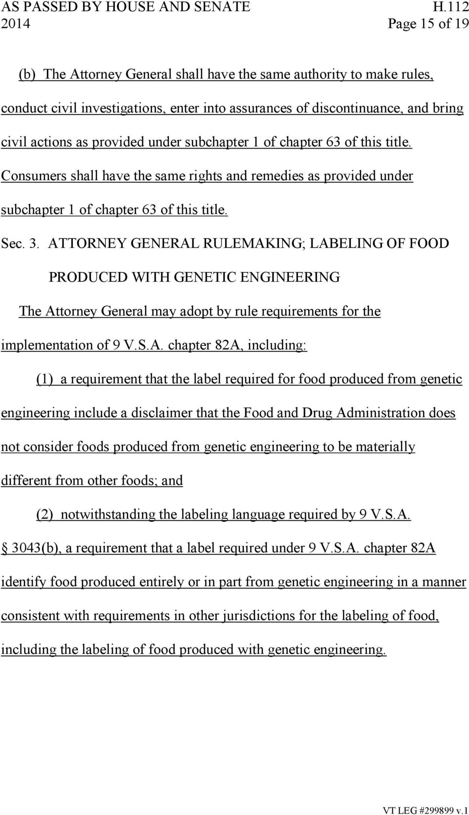 ATTORNEY GENERAL RULEMAKING; LABELING OF FOOD PRODUCED WITH GENETIC ENGINEERING The Attorney General may adopt by rule requirements for the implementation of 9 V.S.A. chapter 82A, including: (1) a