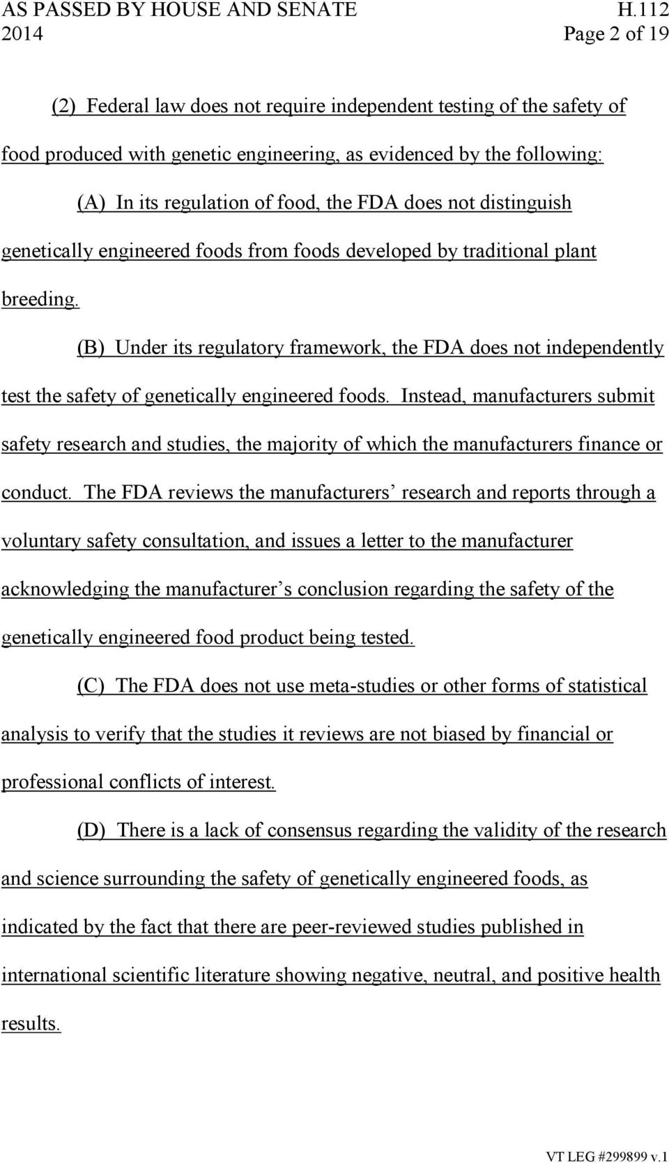 (B) Under its regulatory framework, the FDA does not independently test the safety of genetically engineered foods.