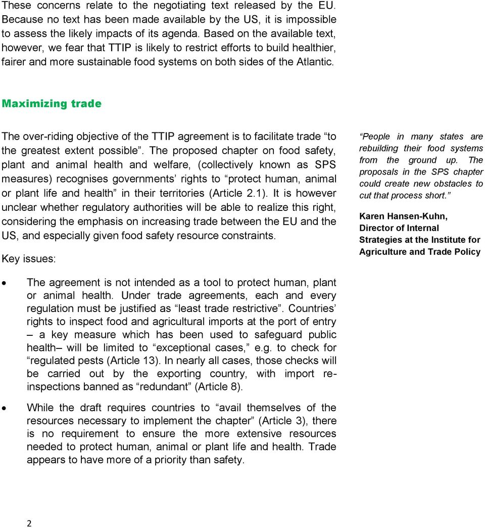 Maximizing trade The over-riding objective of the TTIP agreement is to facilitate trade to the greatest extent possible.