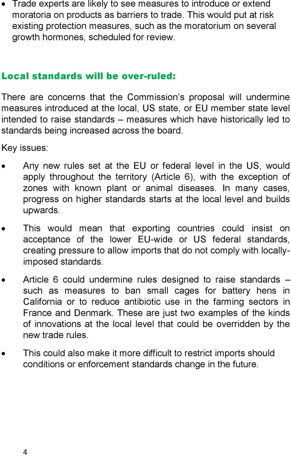 Local standards will be over-ruled: There are concerns that the Commission s proposal will undermine measures introduced at the local, US state, or EU member state level intended to raise standards