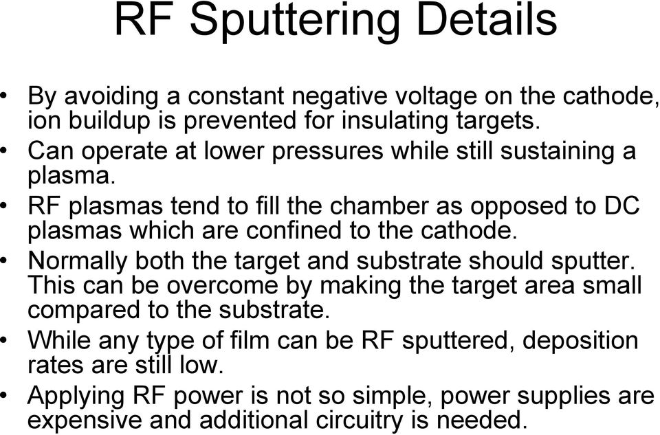 RF plasmas tend to fill the chamber as opposed to DC plasmas which are confined to the cathode. Normally both the target and substrate should sputter.