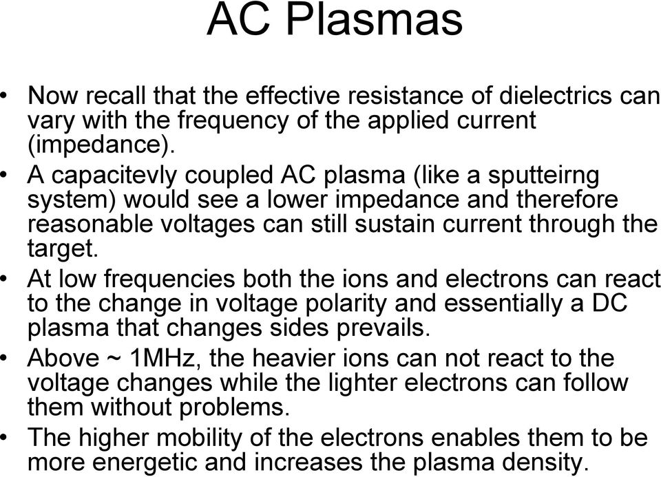 At low frequencies both the ions and electrons can react to the change in voltage polarity and essentially a DC plasma that changes sides prevails.
