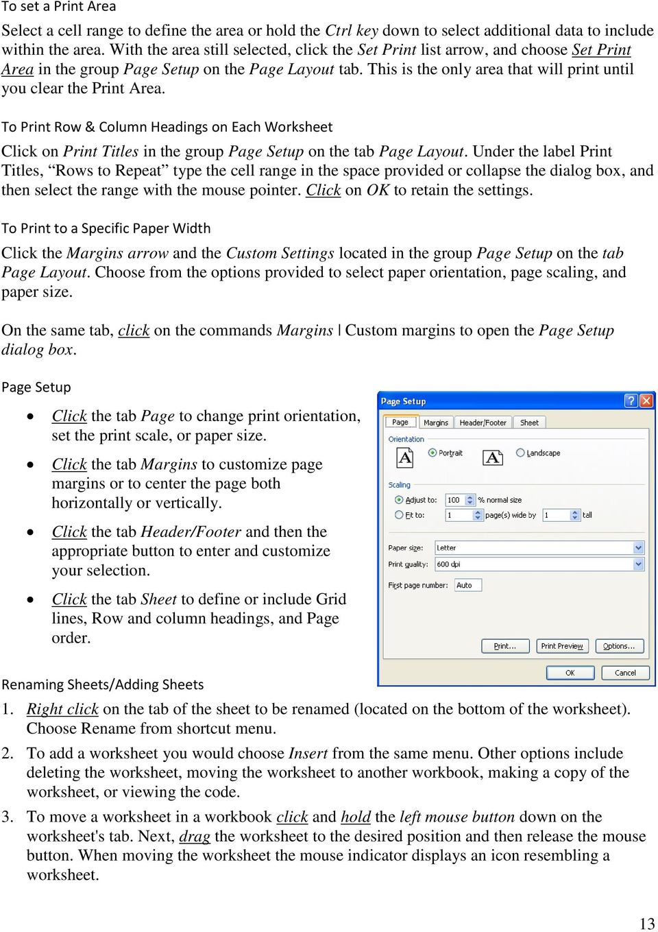 This is the only area that will print until you clear the Print Area. To Print Row & Column Headings on Each Worksheet Click on Print Titles in the group Page Setup on the tab Page Layout.