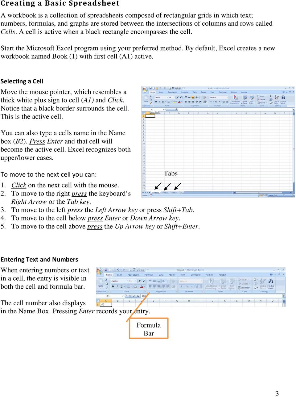 By default, Excel creates a new workbook named Book (1) with first cell (A1) active. Selecting a Cell Move the mouse pointer, which resembles a thick white plus sign to cell (A1) and Click.
