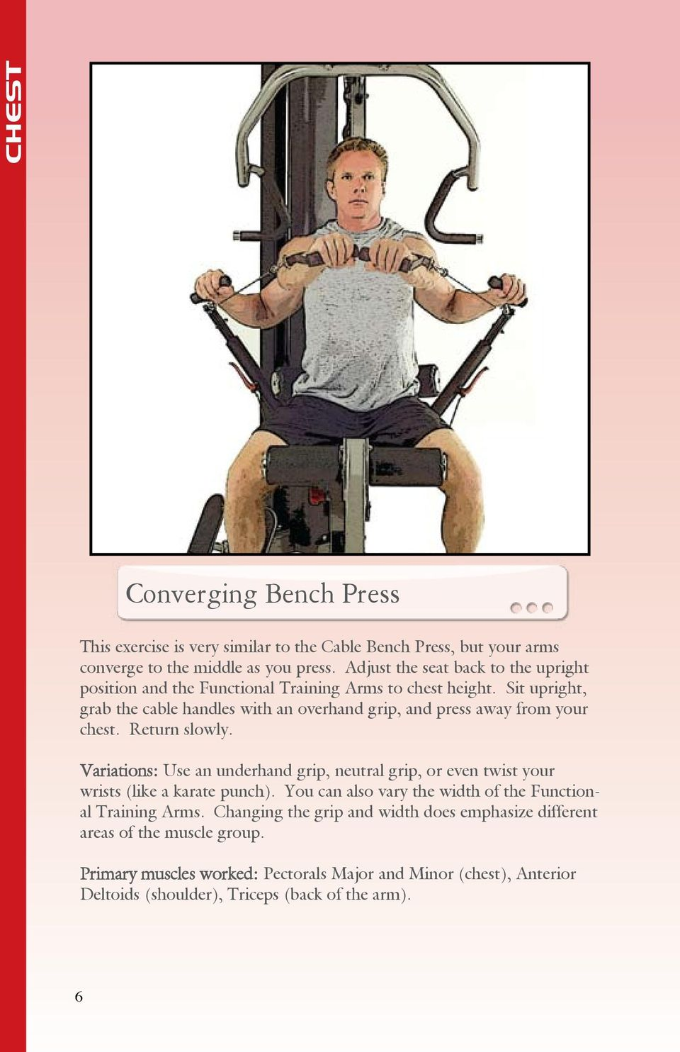 Sit upright, grab the cable handles with an overhand grip, and press away from your chest. Return slowly.