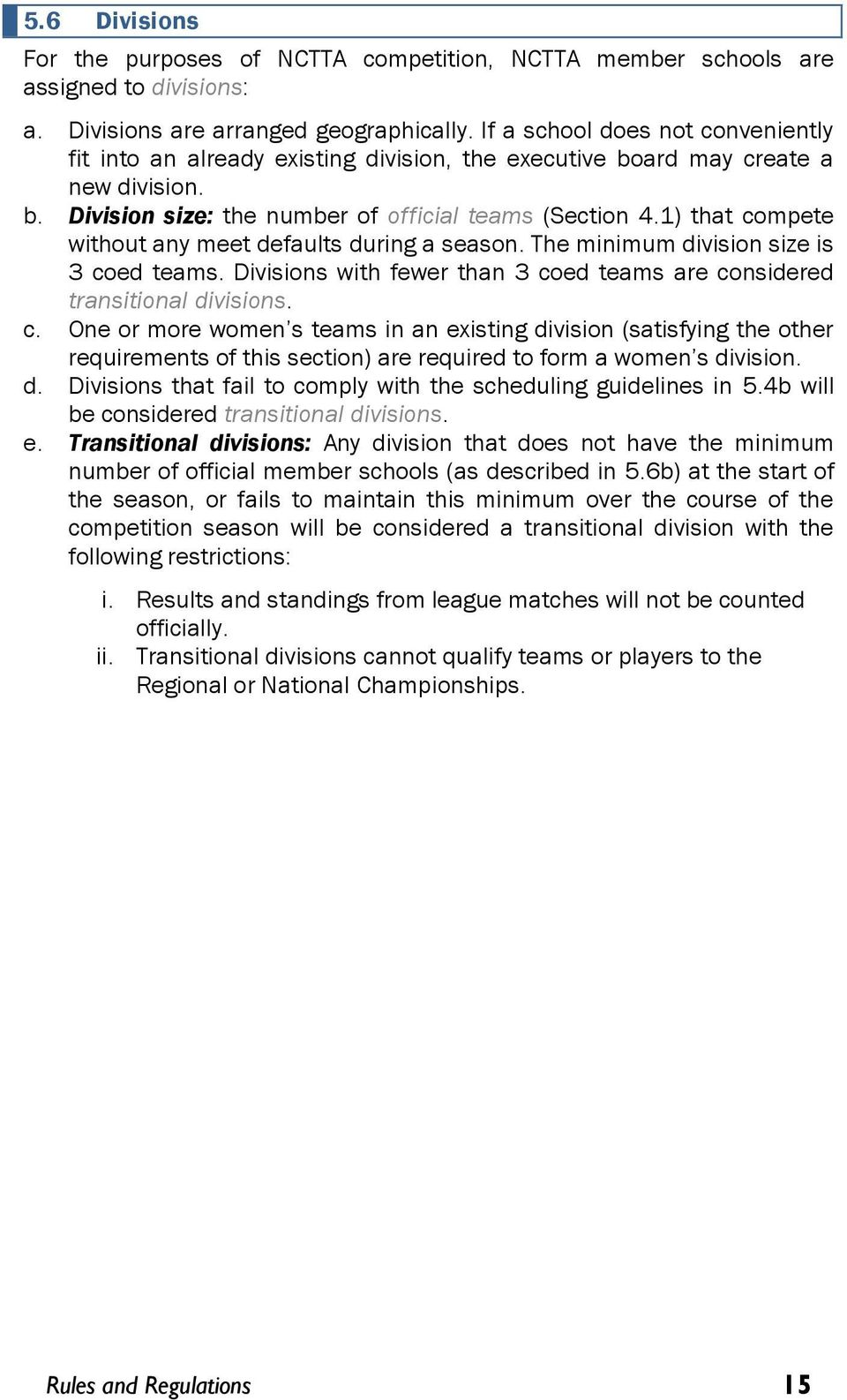1) that compete without any meet defaults during a season. The minimum division size is 3 coed teams. Divisions with fewer than 3 coed teams are considered transitional divisions. c. One or more women s teams in an existing division (satisfying the other requirements of this section) are required to form a women s division.