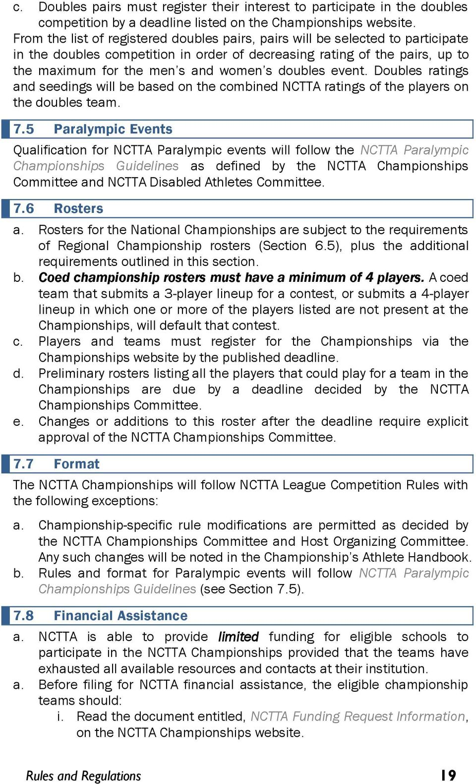 doubles event. Doubles ratings and seedings will be based on the combined NCTTA ratings of the players on the doubles team. 7.