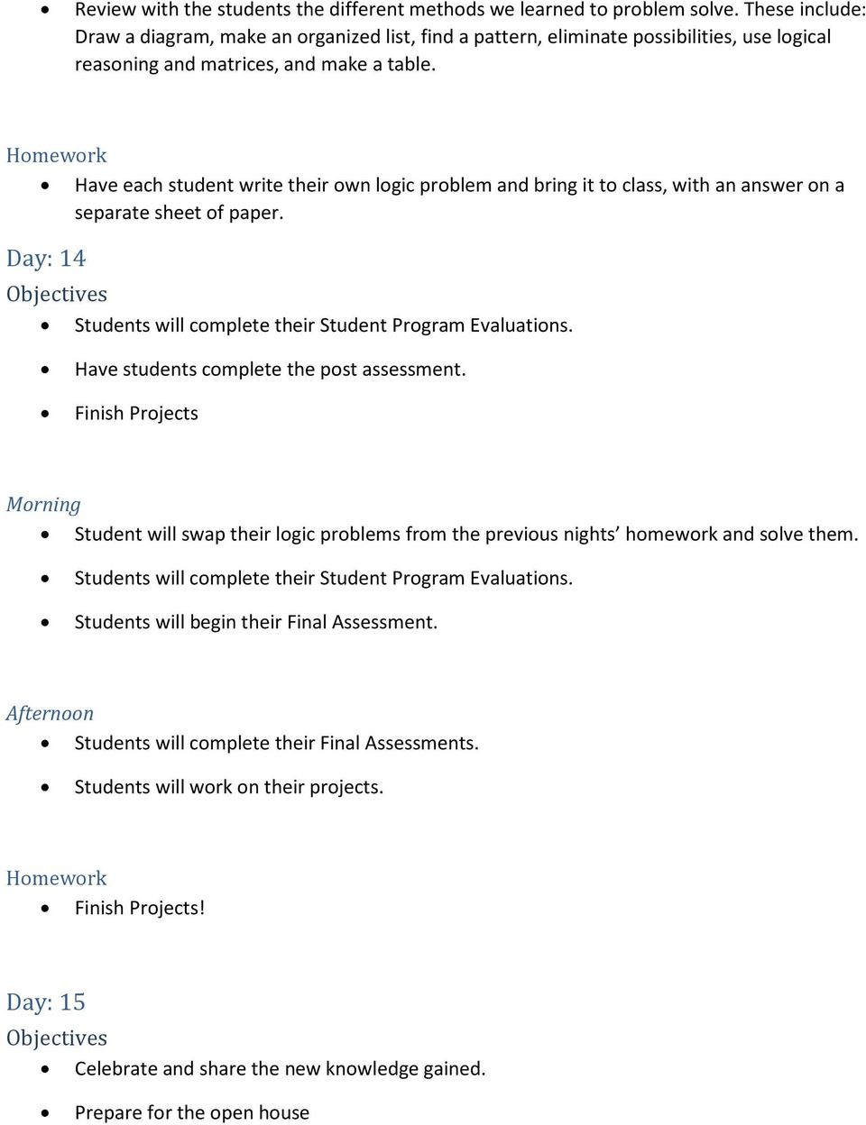 Have each student write their own logic problem and bring it to class, with an answer on a separate sheet of paper. Day: 14 Students will complete their Student Program Evaluations.