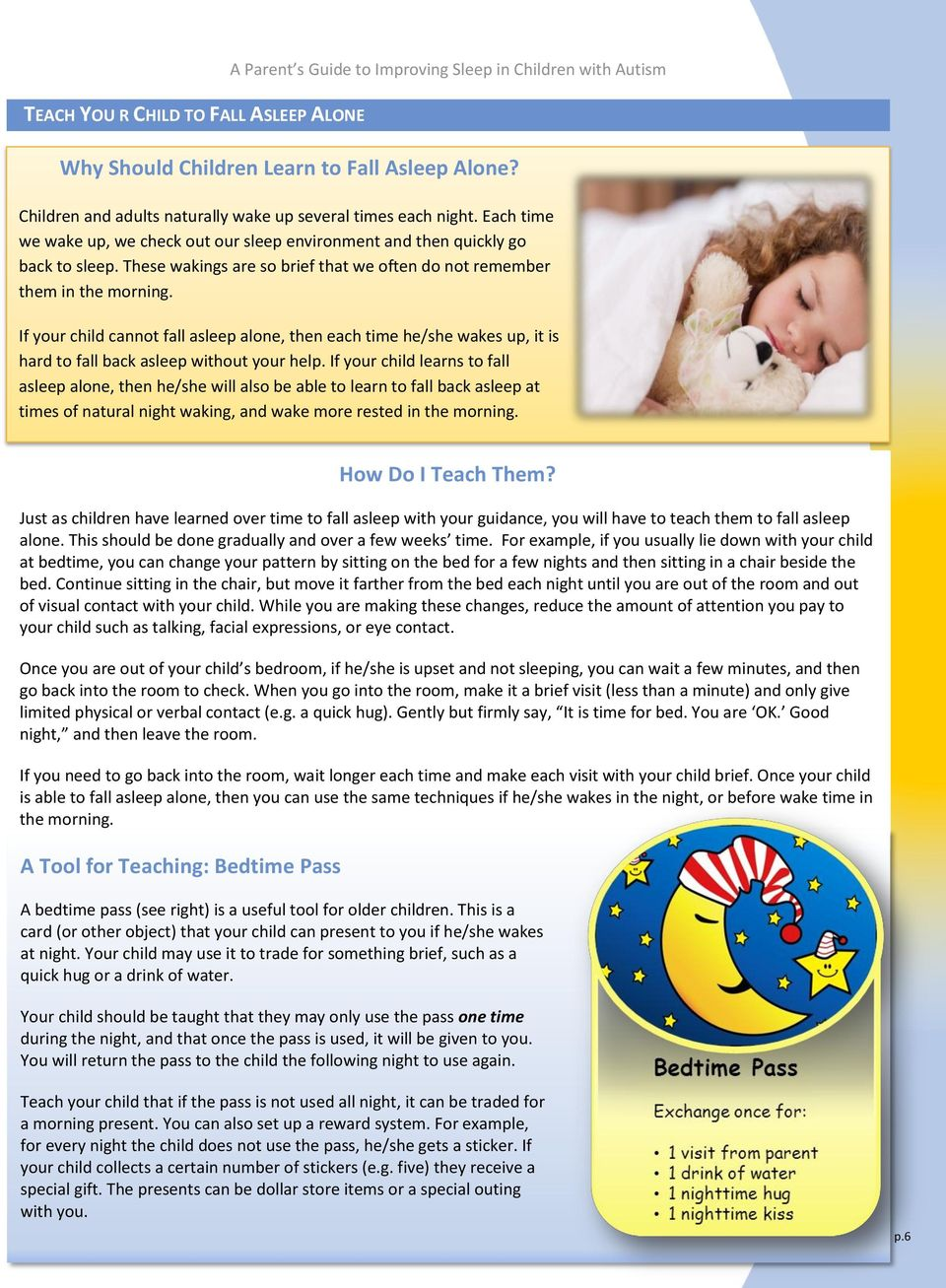 These wakings are so brief that we often do not remember them in the morning. If your child cannot fall asleep alone, then each time he/she wakes up, it is hard to fall back asleep without your help.