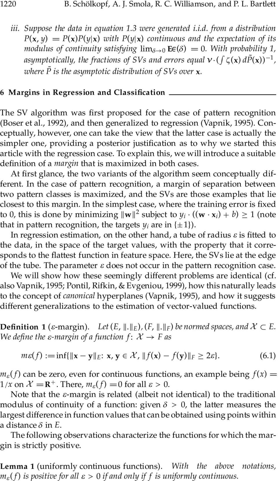 6 Margins in Regression and Classi cation The SV algorithm was rst proposed for the case of pattern recognition (Boser et al., 1992), and then generalized to regression (Vapnik, 1995).