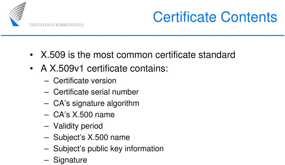 509v1 certificate contains: Certificate version Certificate serial