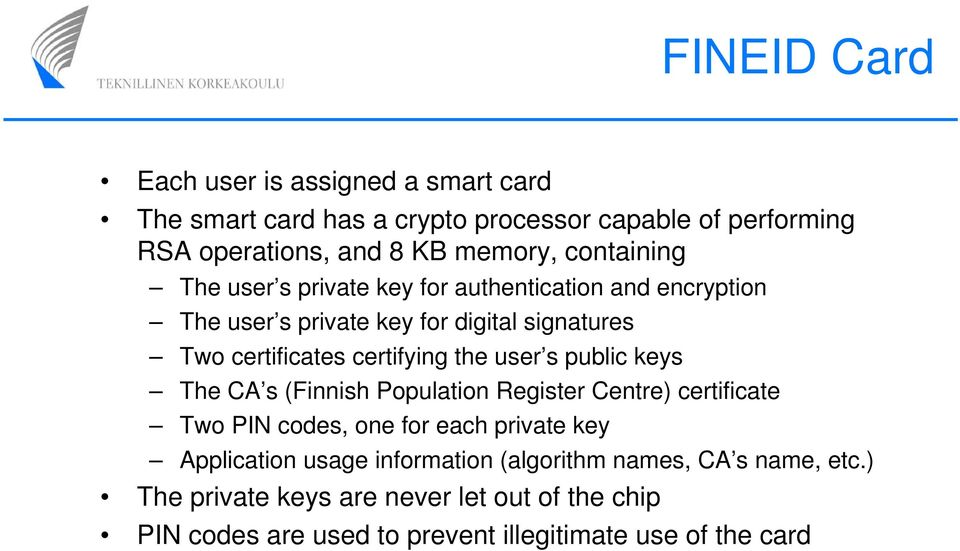 the user s public keys The CA s (Finnish Population Register Centre) certificate Two PIN codes, one for each private key Application usage