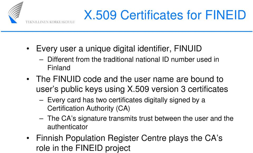 509 version 3 certificates Every card has two certificates digitally signed by a Certification Authority (CA) The CA s
