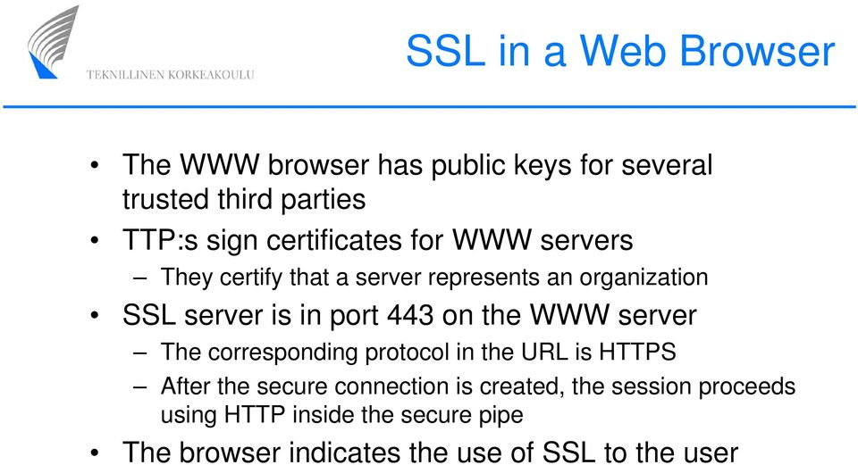 port 443 on the WWW server The corresponding protocol in the URL is HTTPS After the secure connection