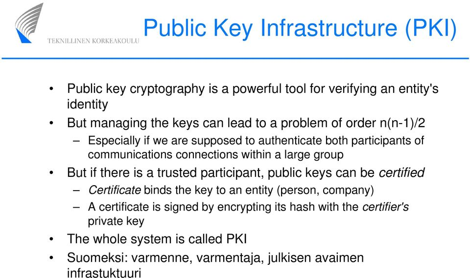 if there is a trusted participant, public keys can be certified Certificate binds the key to an entity (person, company) A certificate is signed