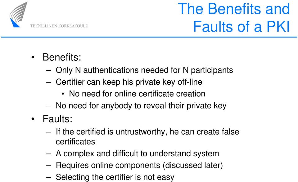private key Faults: If the certified is untrustworthy, he can create false certificates A complex and