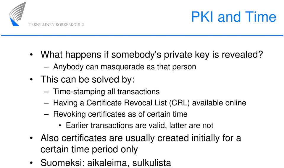Certificate Revocal List (CRL) available online Revoking certificates as of certain time Earlier