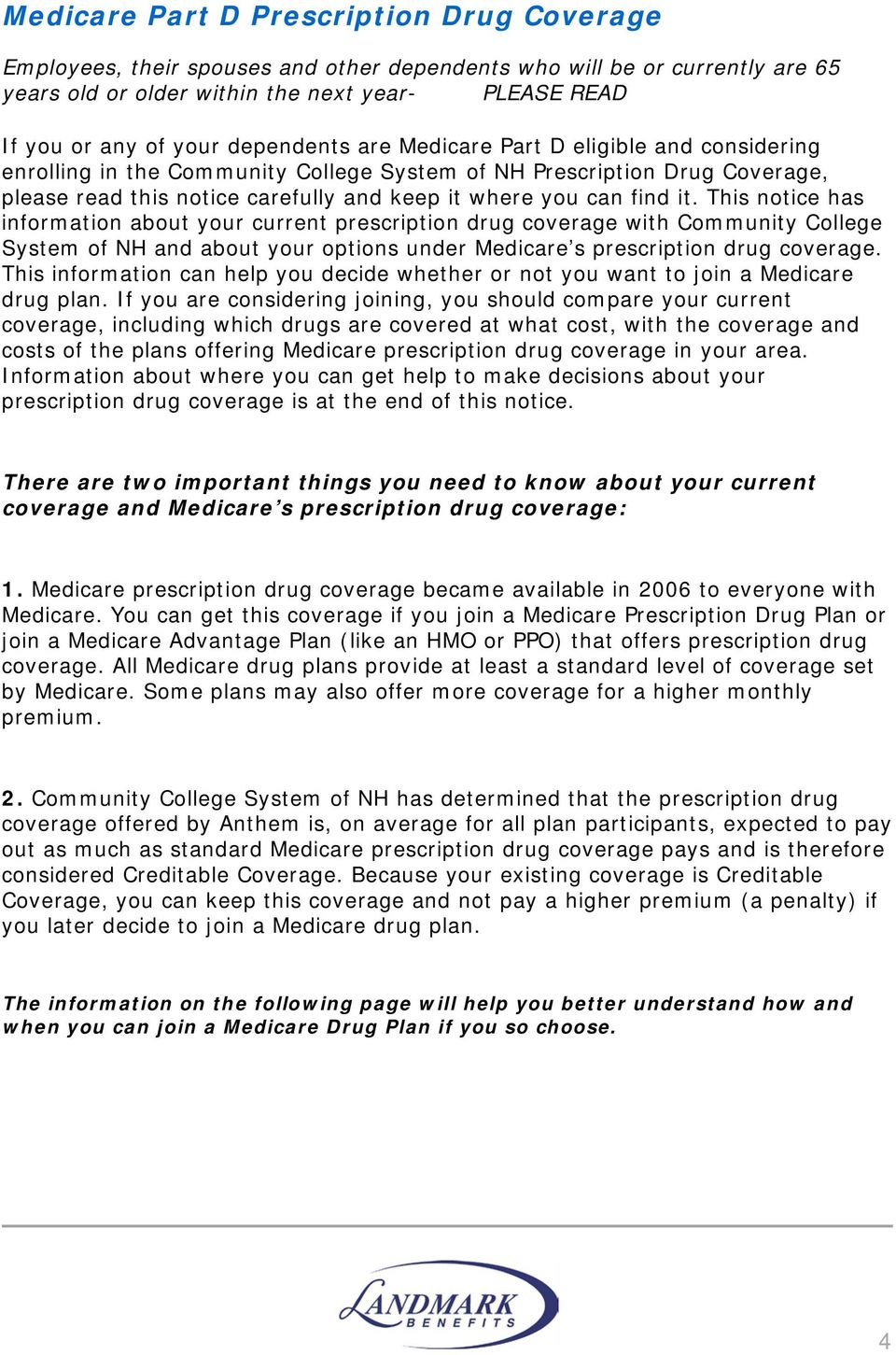 This notice has information about your current prescription drug coverage with Community College System of NH and about your options under Medicare s prescription drug coverage.