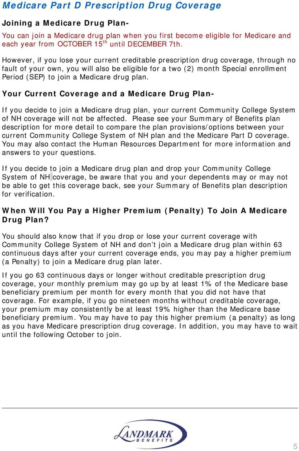 Medicare drug plan. Your Current Coverage and a Medicare Drug Plan- If you decide to join a Medicare drug plan, your current Community College System of NH coverage will not be affected.