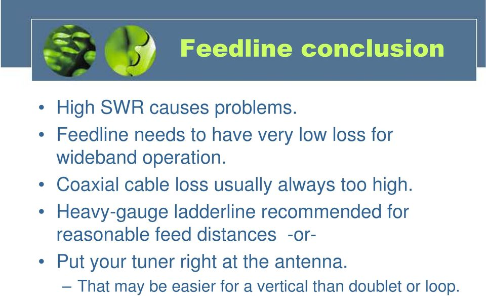 Coaxial cable loss usually always too high.