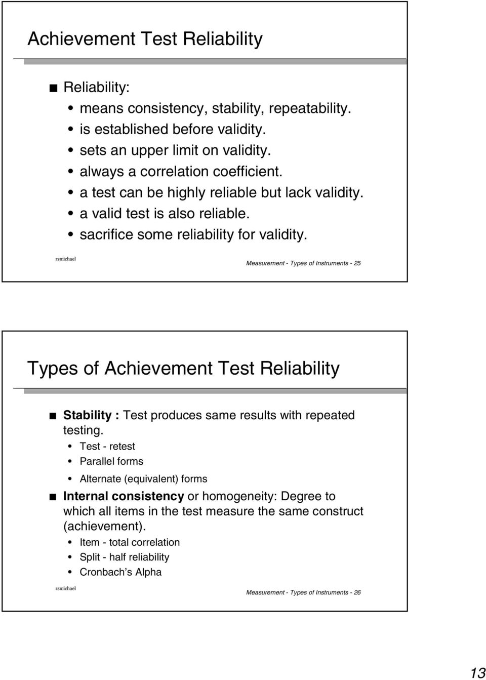 Measurement - Types of Instruments - 25 Types of Achievement Test Reliability Stability : Test produces same results with repeated testing.