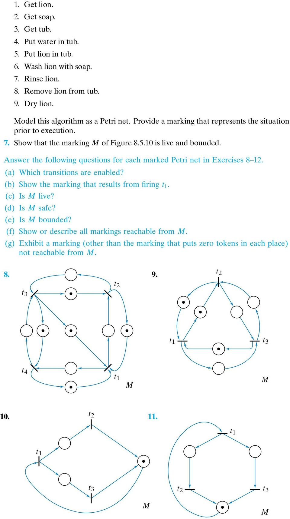 Answer the following questions for each marked Petri net in Exercises 8 12. (a) Which transitions are enabled? (b) Show the marking that results from firing t 1. (c) Is live?